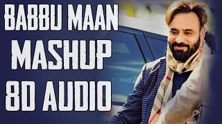 Babbu Maan Mashup [8D AUDIO] Babbu Maan All Songs Collection | 8D Punjabi Songs