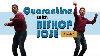 Quarantine with Bishop José Episode Three