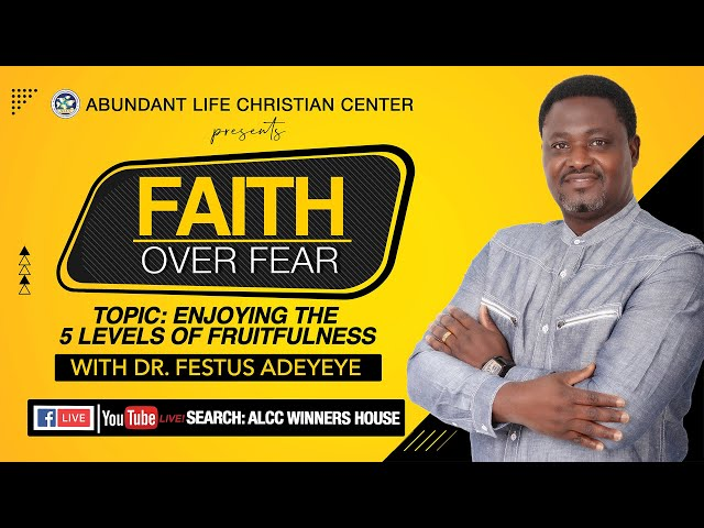 Enjoying The 5 Levels of Fruitfulness   Dr. Festus Adeyeye   ALCC Winners House