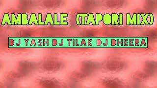 AMBALALE - TAPORI MIX - DJ YASH - DJ TILAK - DJ DHEERA