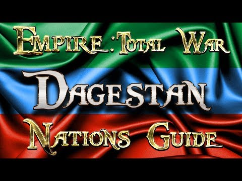 Lets Play - Empire Total War (DM)  - Nations Guide  - DAGESTAN!!