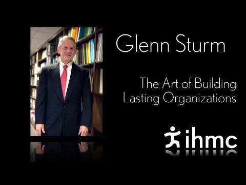 Glenn Sturm - The Art of Building Lasting Organizations