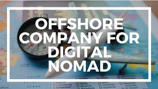 An offshore company for digital nomads(Why should digital nomad start an offshore company? Check for more information: http://nomadcapitalist.com/offshore-company/, 2015-11-30T17:00:05.000Z)