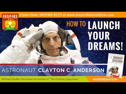 ★ How to Launch Your Dreams w/ Astronaut Clayton Anderson | The Ordinary Spaceman