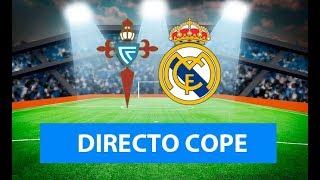 (SOLO AUDIO) Directo del Celta 1-3 Real Madrid en Tiempo de Juego COPE