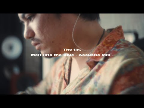 The fin. - Melt into the Blue - Acoustic Mix (Official Video)
