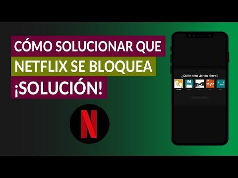Cómo Solucionar que 'Netflix se Bloquea y no Puedo ver Ningún Contenido'