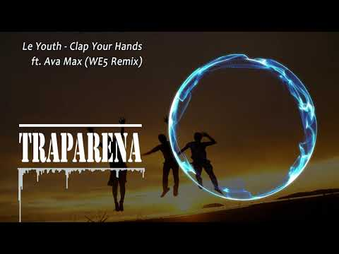 Le Youth - Clap Your Hands Ft. Ava Max (WE5 Remix) | TRAP