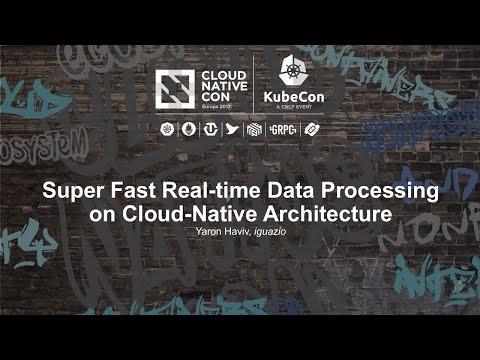 Super Fast Real-time Data Processing on Cloud-Native Architecture [I] - Yaron Haviv, iguazio