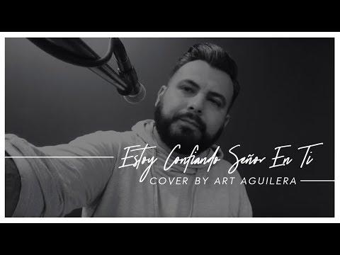 Estoy Confiando Señor En Ti (Cover) - Art Aguilera