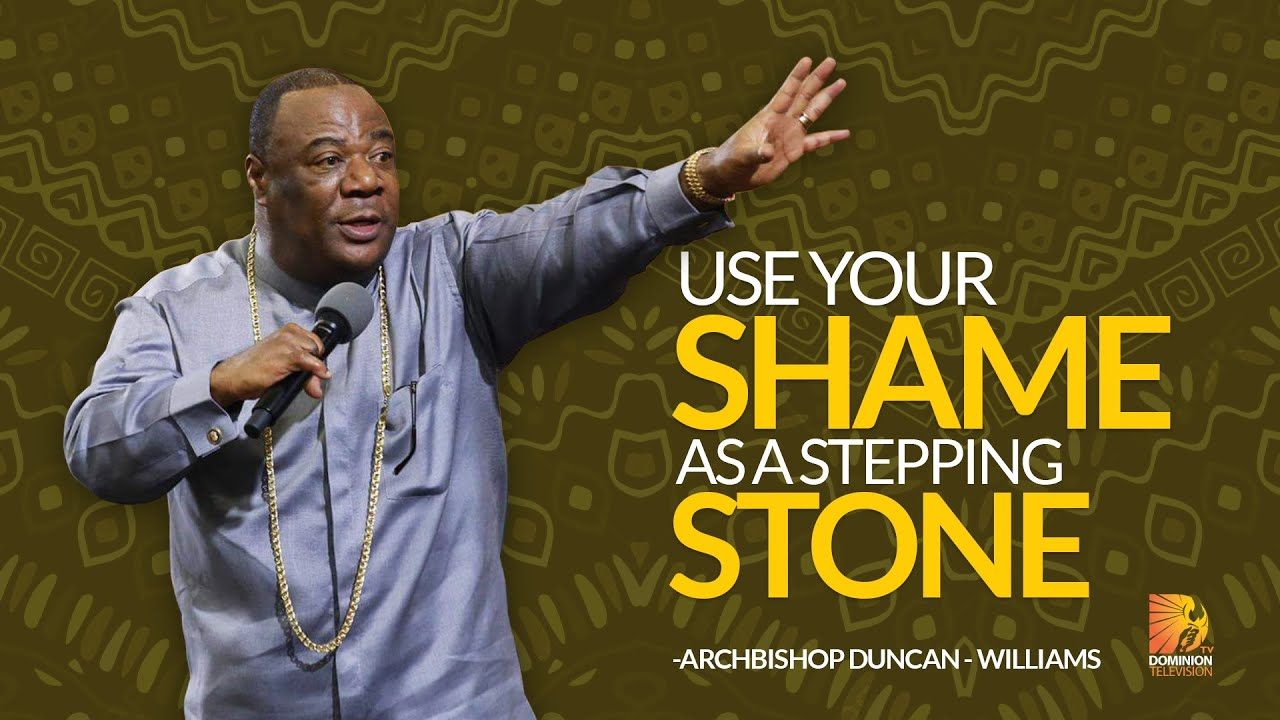 Use Your Shame As A Stepping Stone - Archbishop Duncan Williams