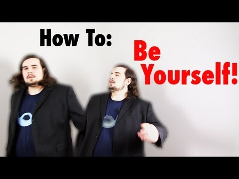 How To: Be Yourself