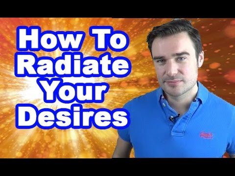 How To Radiate Your Desires