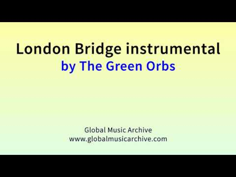 London bridge instrumental by The Green Orbs 1 HOUR