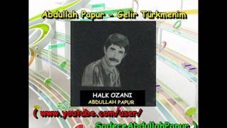 Abdullah Papur - Gelir Türkmenim