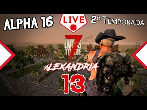 7 Days to Die Alpha 16 Alexandria - Testando mapa Zerado - Ep 13 - LIVE