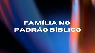 FAMÍLIA NO PADRÃO BÍBLICO