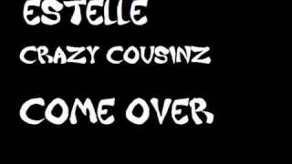 Estelle - Crazy Cousinz - Come Over - Full Version