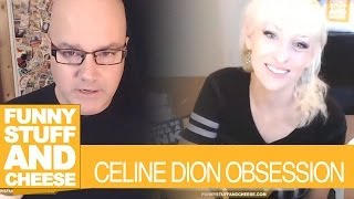 CELINE DION OBSESSION - Funny Stuff And Cheese #111 Thumbnail