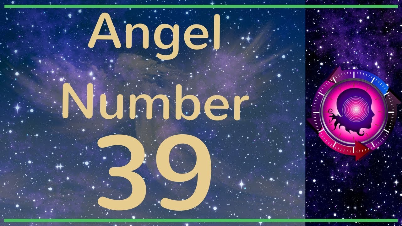 ANGEL NUMBER 39 (Meanings & Symbolism) – ANGEL NUMBERS