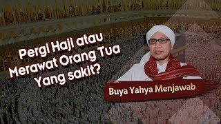 Pergi Haji atau Merawat Orang Tua Yang sakit? - Buya Yahya Menjawab