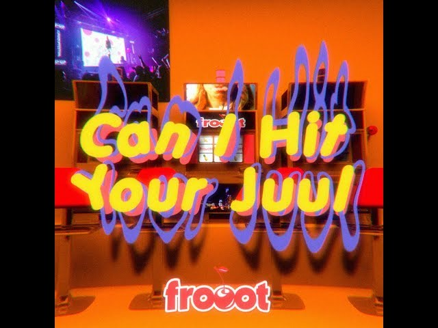 frooot - Can I Hit Your Juul?