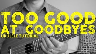 Sam Smith - Too Good At Goodbyes - Ukulele Tutorial - Chords - How To Play