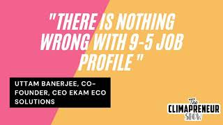 There is nothing wrong with a 9-5 profile if that is what you love doing | The Climapreneur Show