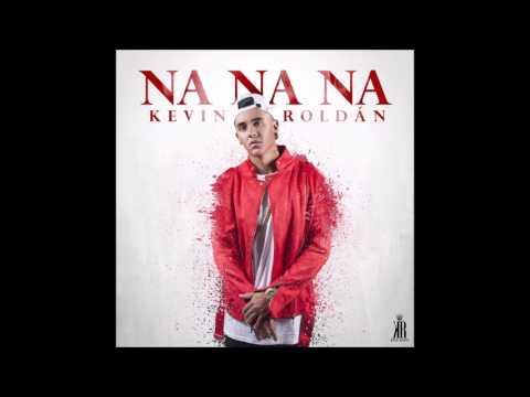 Na Na Na (Letra) - Kevin Roldan