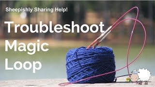 Troubleshooting Magic Loop Knitting!