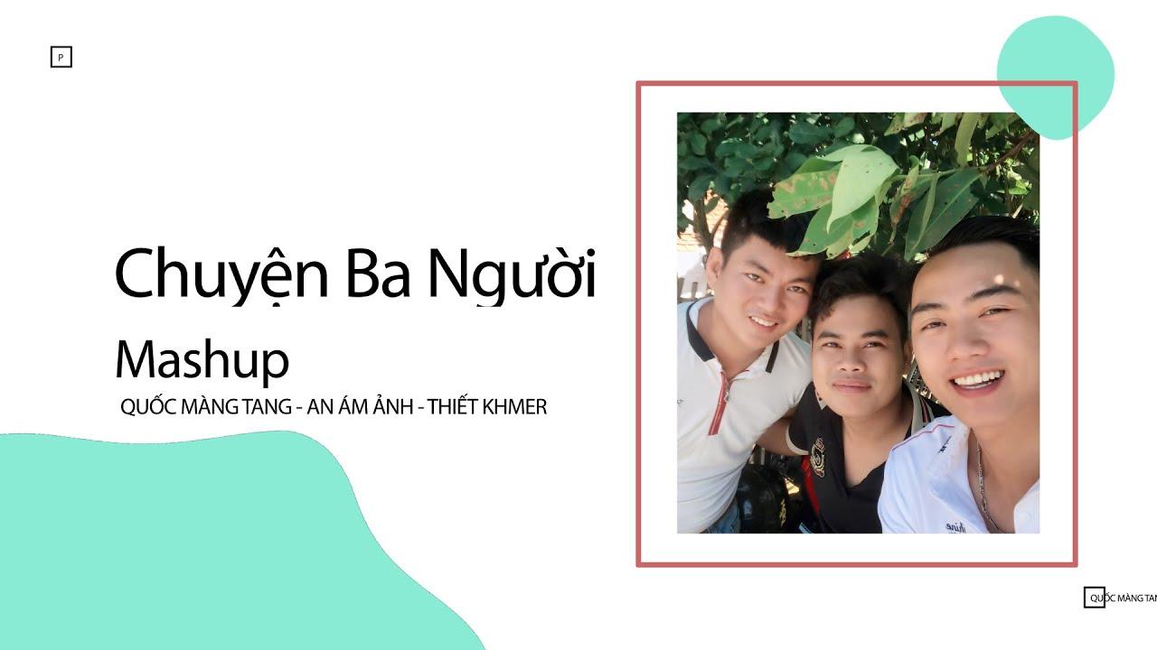 QUỐC MÀNG TANG KHOE GIỌNG CHUYỆN BA NGƯỜI CÙNG THIẾT KHMER - AN ÁM ẢNH