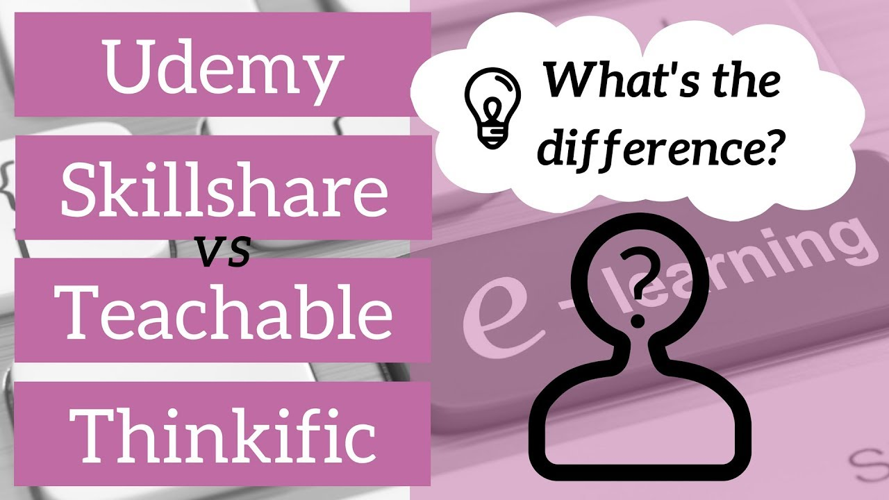 Udemy, Skillshare, Teachable, Thinkific -  What's the difference? (2018)