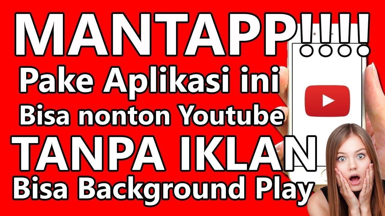 Nonton Video Youtube Tanpa Iklan Plus Bisa Background Play Youtube