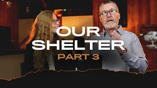 Our Shelter - Part 3