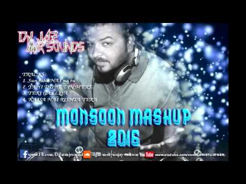 Dj JaZ MjR Sounds || Monsoon Mashup || 2016