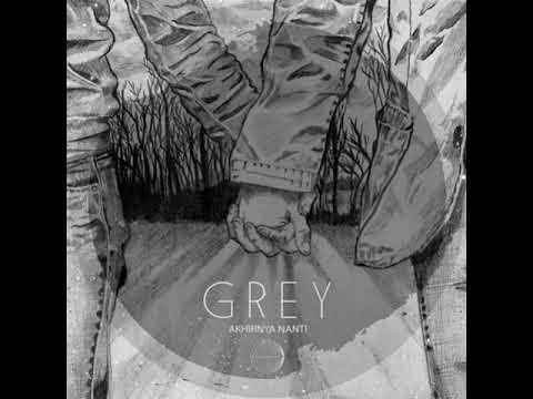 GREY  - Akhirnya Nanti (Audio)