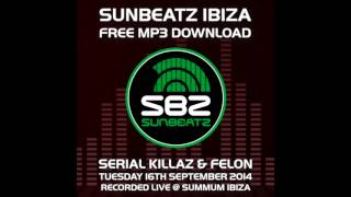 Serial Killaz ft Felon - Sunbeatz Ibiza 2014