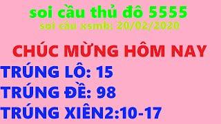 SOI CẦU THỦ ĐÔ 5555  20/02/2020-CHẨN CHÍNH XÁC VÀ UY TÍN