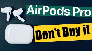 Don't buy AirPods Pro? 5 REASONS NOT TO BUY