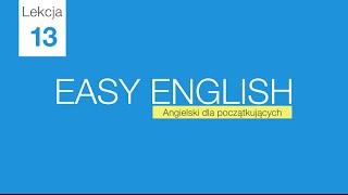 Angielski od podstaw - wideo kurs. Lekcja 13