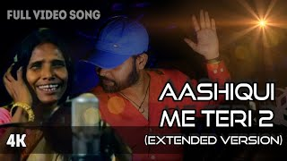 Aashiqui Me Teri 2 | Ranu Mondal | Himesh | Happy Hardy And Heer | Extended Version | Sandeep
