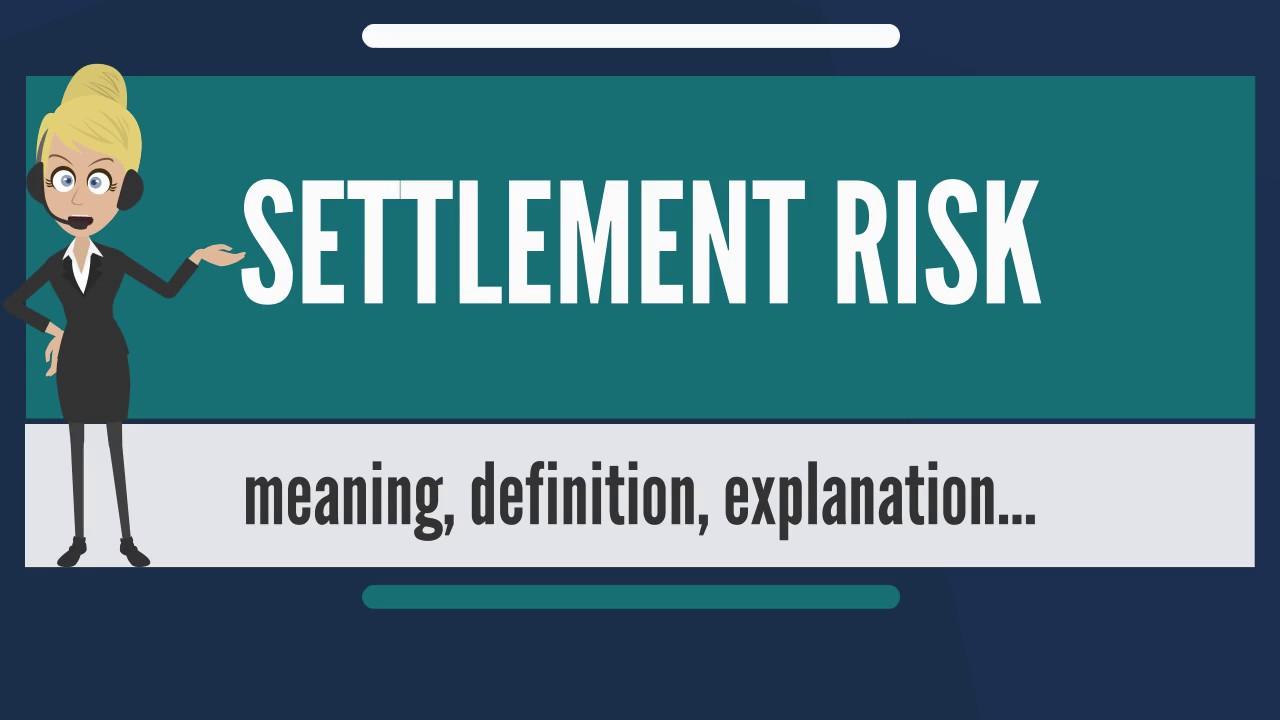 What is SETTLEMENT RISK? What does SETTLEMENT RISK mean? SETTLEMENT RISK  meaning & explanation