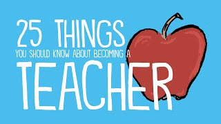 25 Things You Should Know About Becoming a Teacher