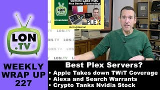 Weekly Wrapup 227: What makes a good Plex server? Apple takes down a TWiT Stream, and more