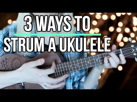 How to strum a ukulele for beginners - 3 different methods!
