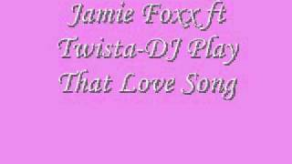 Jamie Foxx ft Twista-DJ Play That Love Song