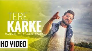 Tere Karke | Manwal Ft. B-Loria Beatz | Latest Punjabi Song 2020