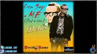 Delus - Dem A Say A Me (But A Dem) [Fresh Riddim] June 2012