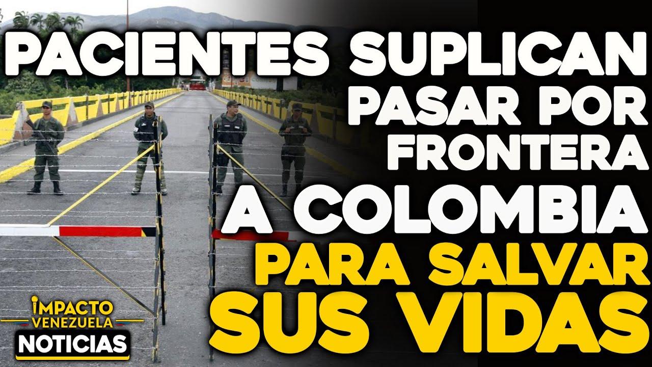 Pacientes suplican pasar por frontera a Colombia para salvar sus vidas | 🔴  NOTICIAS VENEZUELA HOY