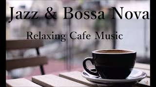 Bossa Nova Jazz Music - Relaxing Cafe Music, Relaxing Instrumental Music for Study, Work